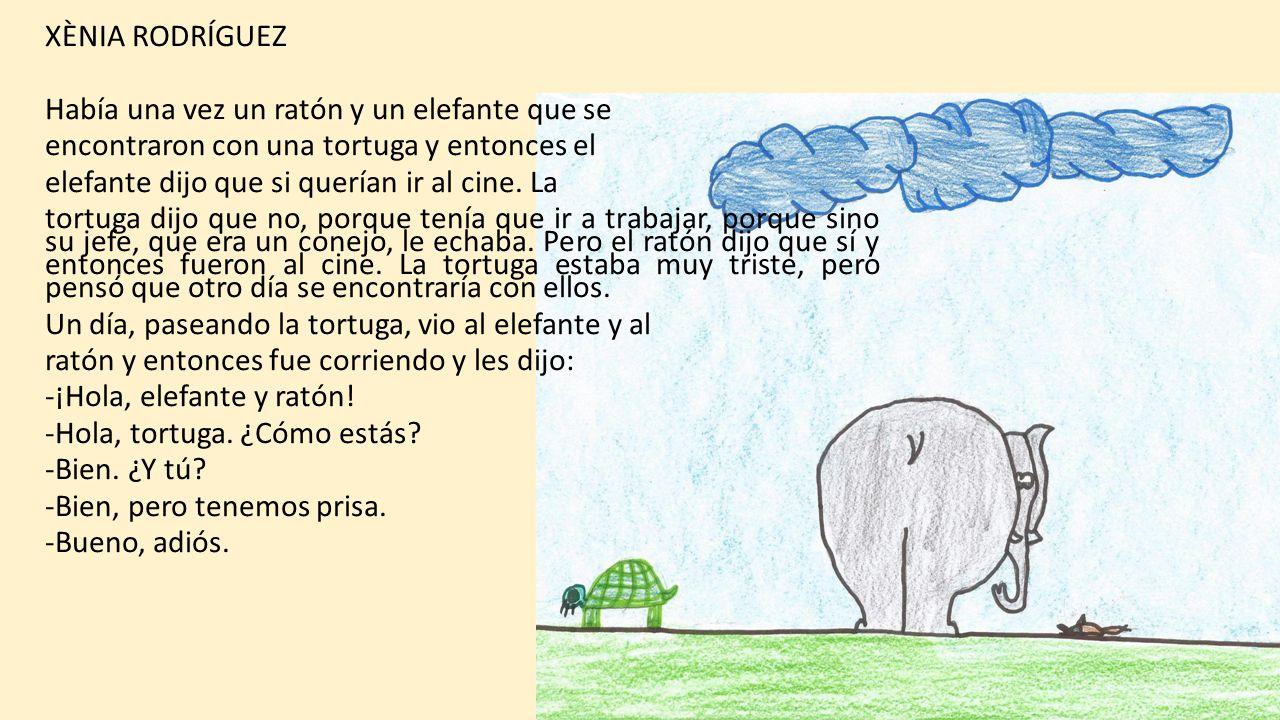 XÈNIA RODRÍGUEZ Había una vez un ratón y un elefante que se. encontraron con una tortuga y entonces el.