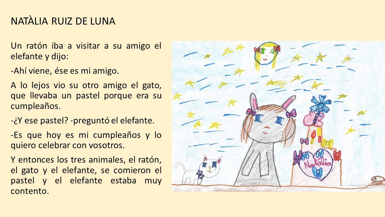 NATÀLIA RUIZ DE LUNA Un ratón iba a visitar a su amigo el elefante y dijo: Ahí viene, ése es mi amigo.