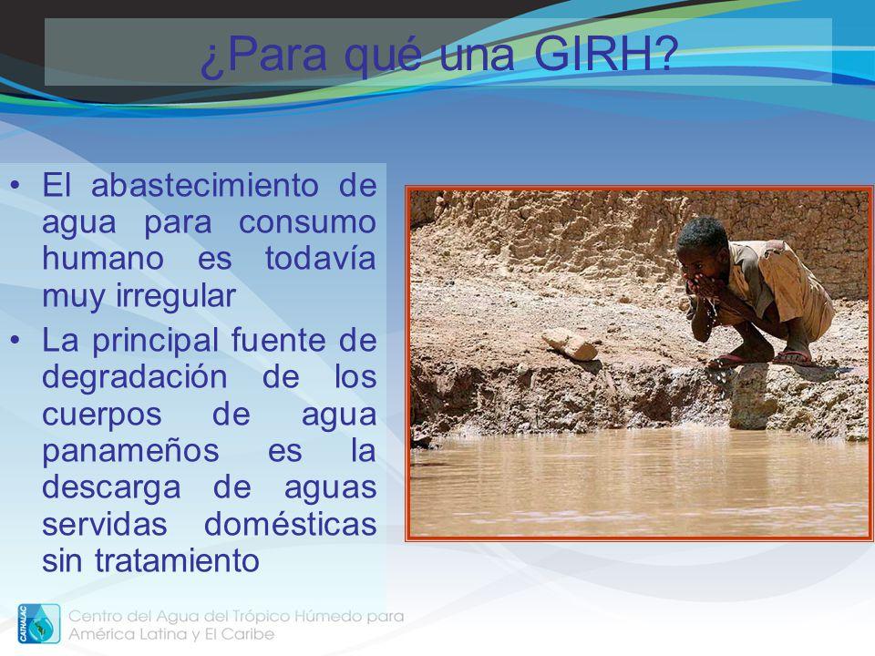 ¿Para qué una GIRH El abastecimiento de agua para consumo humano es todavía muy irregular.