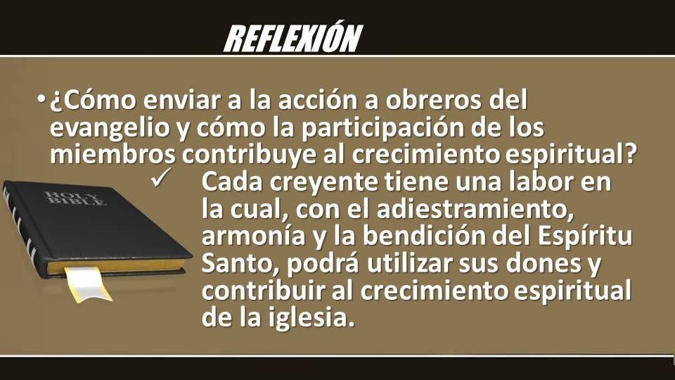 REFLEXIÓN ¿Cómo enviar a la acción a obreros del evangelio y cómo la participación de los miembros contribuye al crecimiento espiritual