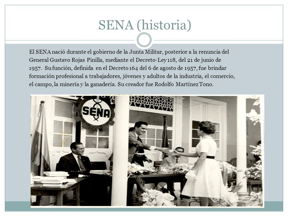 SENA (historia) El SENA nació durante el gobierno de la Junta Militar, posterior a la renuncia del.