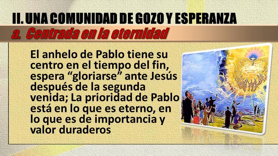 II. UNA COMUNIDAD DE GOZO Y ESPERANZA a. Centrada en la eternidad
