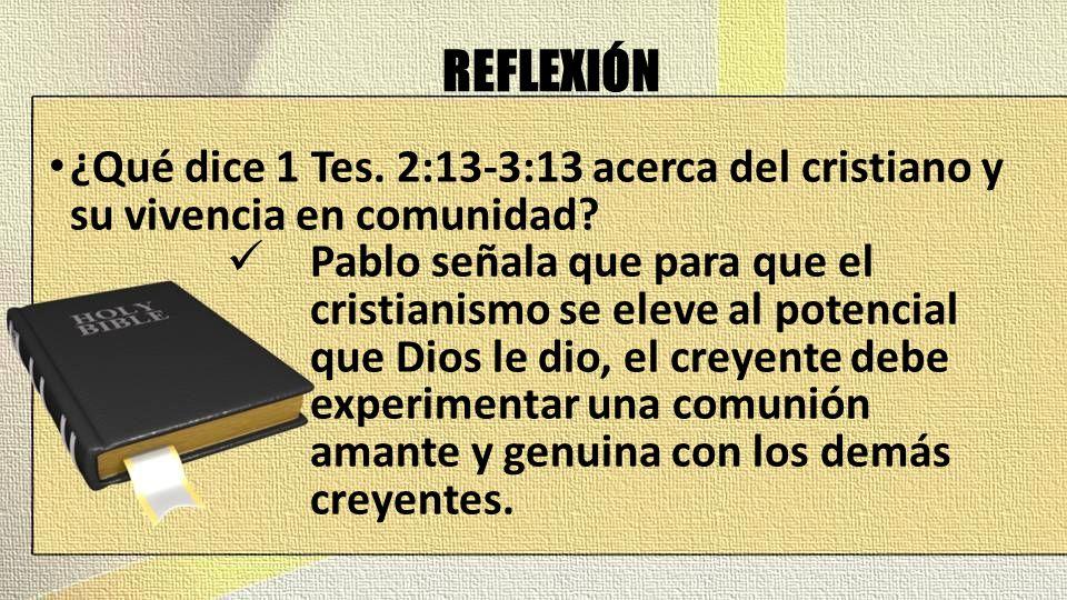 REFLEXIÓN ¿Qué dice 1 Tes. 2:13-3:13 acerca del cristiano y su vivencia en comunidad