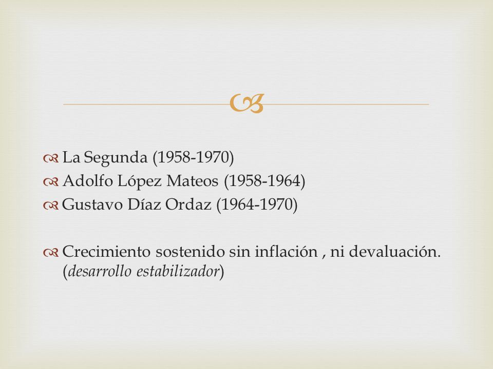 La Segunda (1958-1970) Adolfo López Mateos (1958-1964) Gustavo Díaz Ordaz (1964-1970)