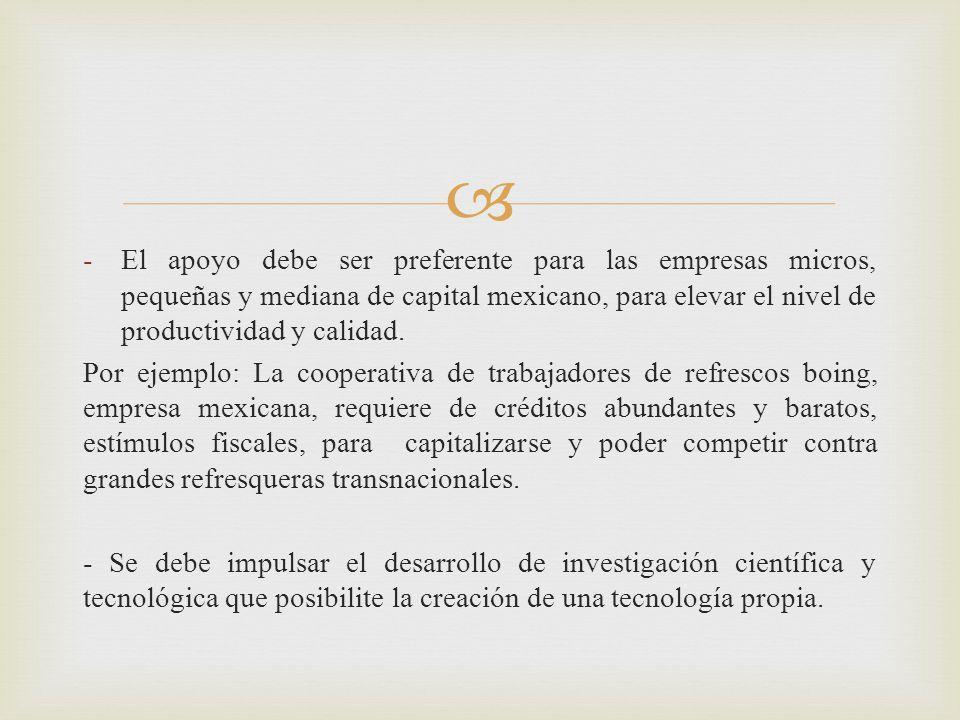 El apoyo debe ser preferente para las empresas micros, pequeñas y mediana de capital mexicano, para elevar el nivel de productividad y calidad.