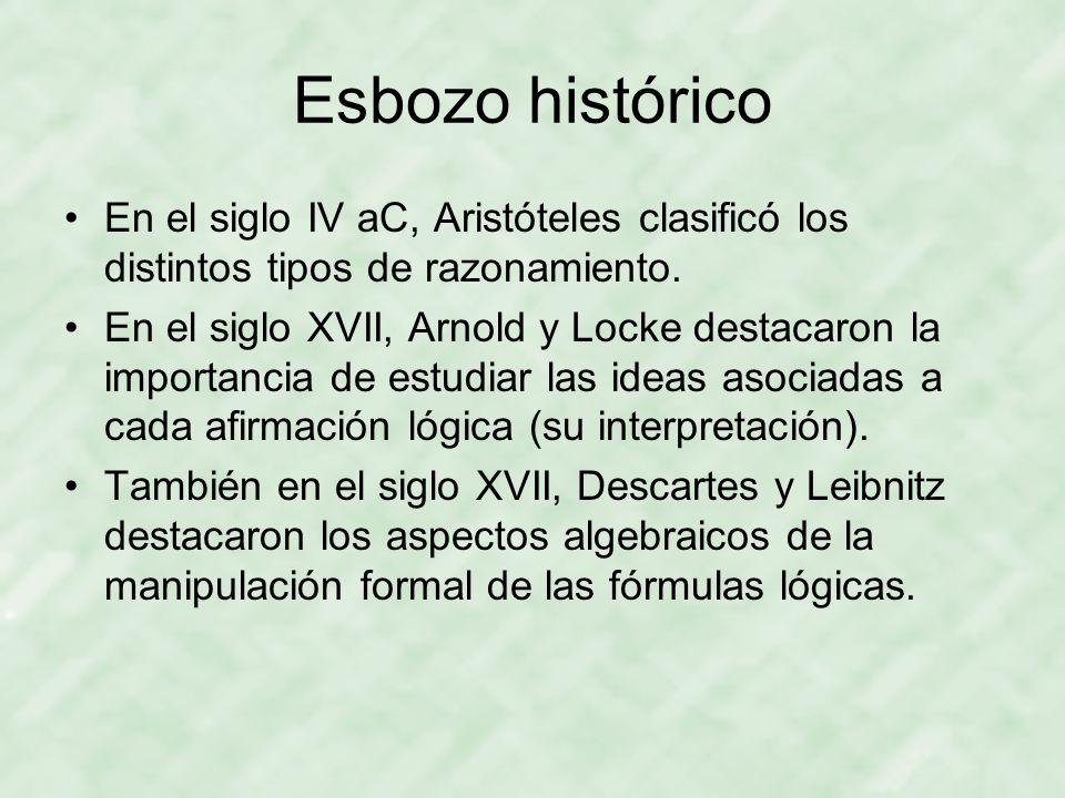 Esbozo histórico En el siglo IV aC, Aristóteles clasificó los distintos tipos de razonamiento.