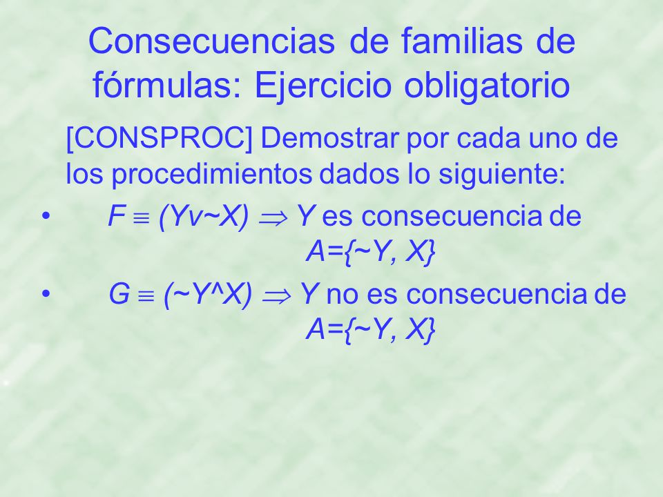 Consecuencias de familias de fórmulas: Ejercicio obligatorio