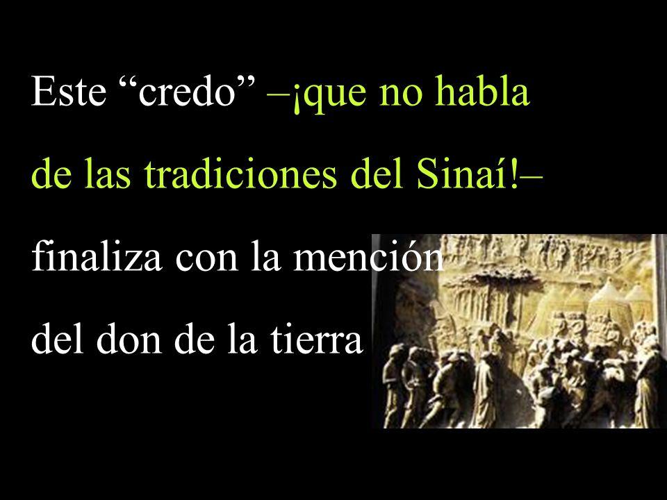 Este credo –¡que no habla de las tradiciones del Sinaí!–