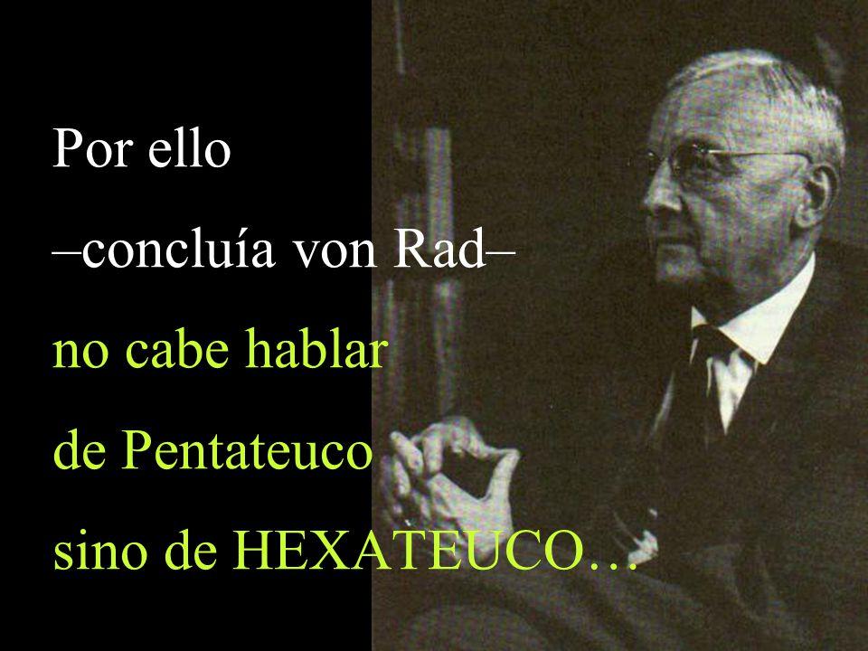 Por ello –concluía von Rad– no cabe hablar de Pentateuco