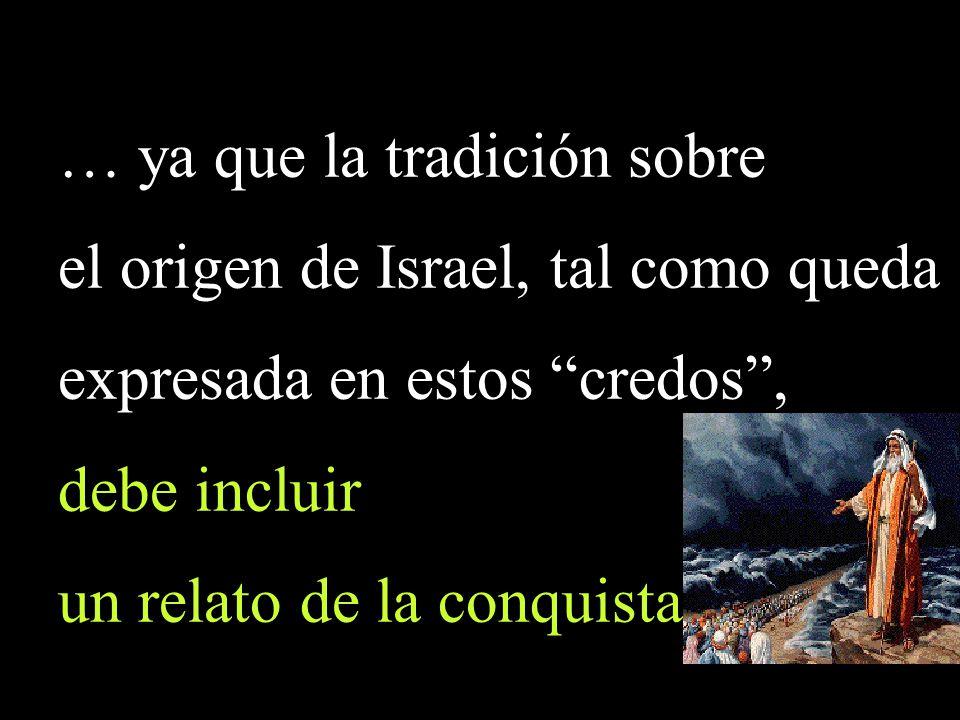 … ya que la tradición sobre el origen de Israel, tal como queda