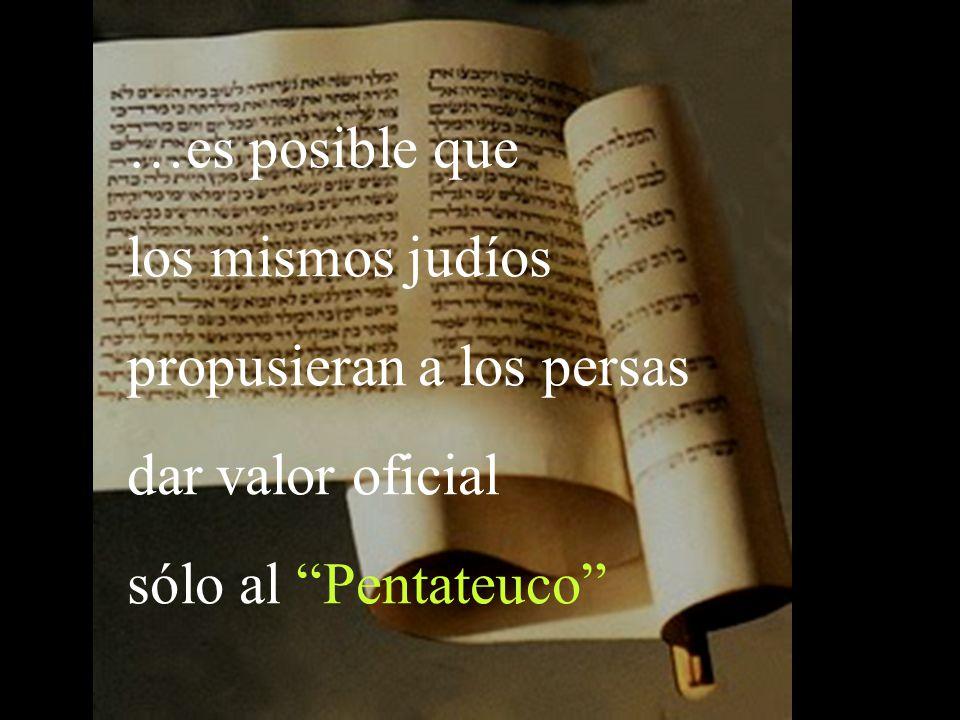 propusieran a los persas dar valor oficial sólo al Pentateuco