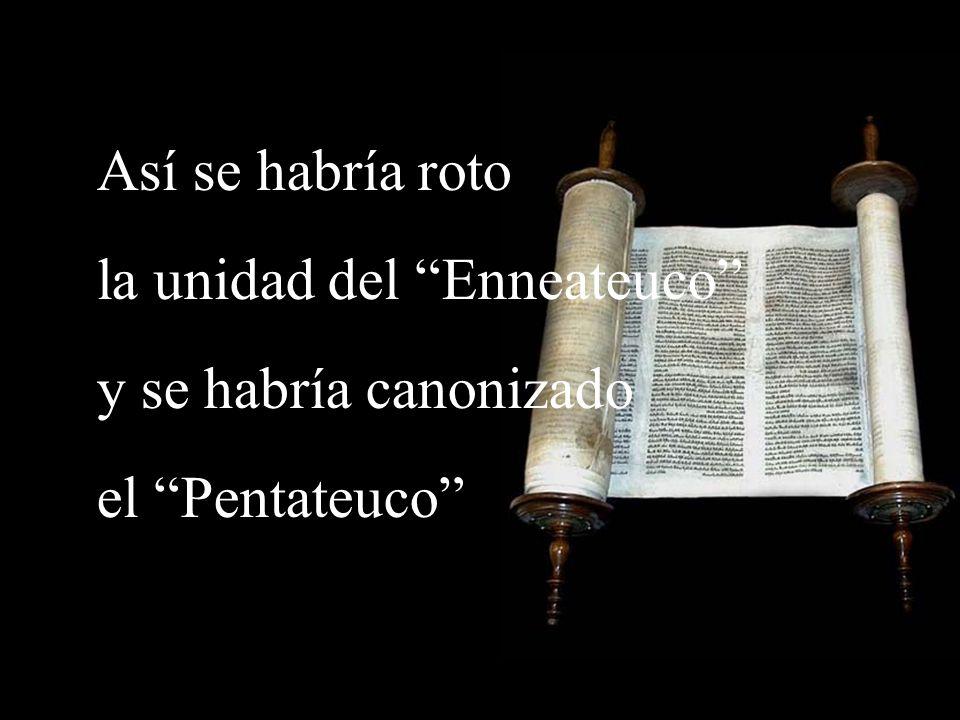 la unidad del Enneateuco y se habría canonizado el Pentateuco