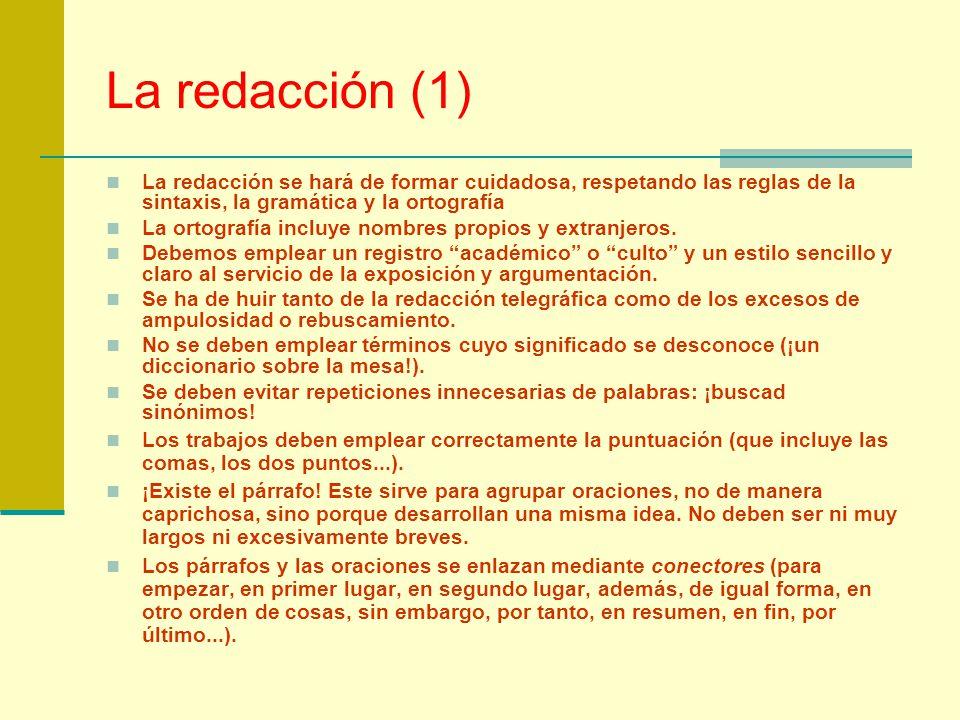 La redacción (1) La redacción se hará de formar cuidadosa, respetando las reglas de la sintaxis, la gramática y la ortografía.