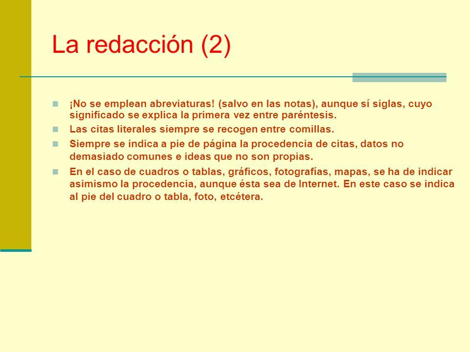 La redacción (2) ¡No se emplean abreviaturas! (salvo en las notas), aunque sí siglas, cuyo significado se explica la primera vez entre paréntesis.