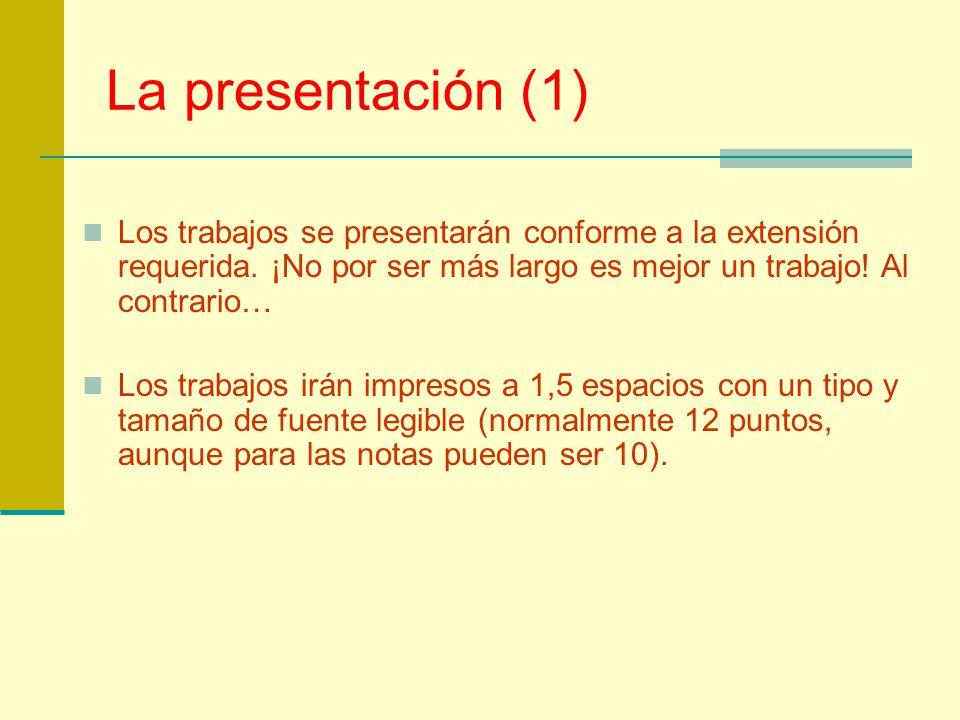 La presentación (1) Los trabajos se presentarán conforme a la extensión requerida. ¡No por ser más largo es mejor un trabajo! Al contrario…