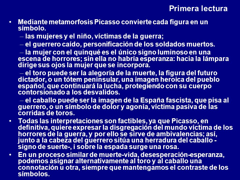 Primera lectura Mediante metamorfosis Picasso convierte cada figura en un símbolo.  las mujeres y el niño, víctimas de la guerra;