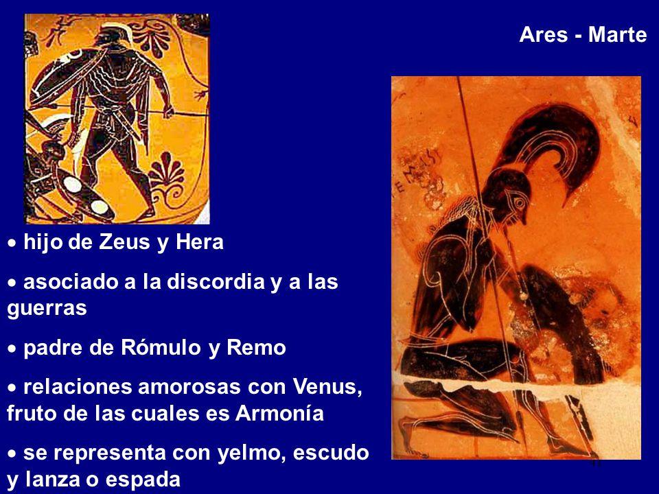 Ares - Marte hijo de Zeus y Hera. asociado a la discordia y a las guerras. padre de Rómulo y Remo.