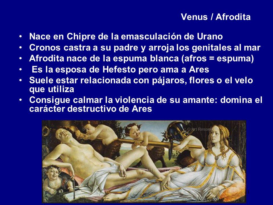 Venus / Afrodita Nace en Chipre de la emasculación de Urano. Cronos castra a su padre y arroja los genitales al mar.
