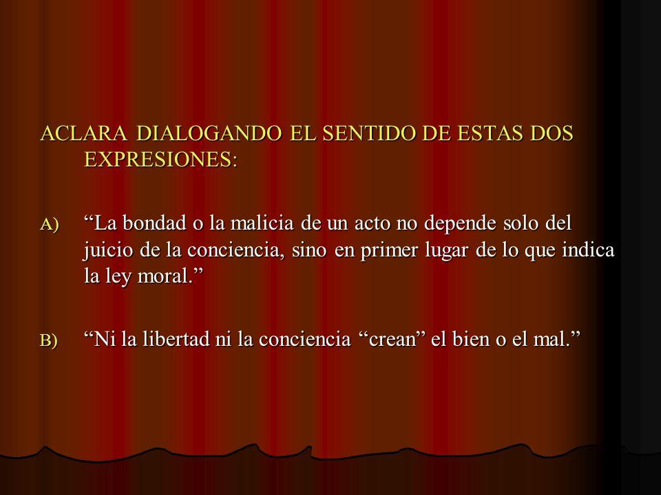 ACLARA DIALOGANDO EL SENTIDO DE ESTAS DOS EXPRESIONES: