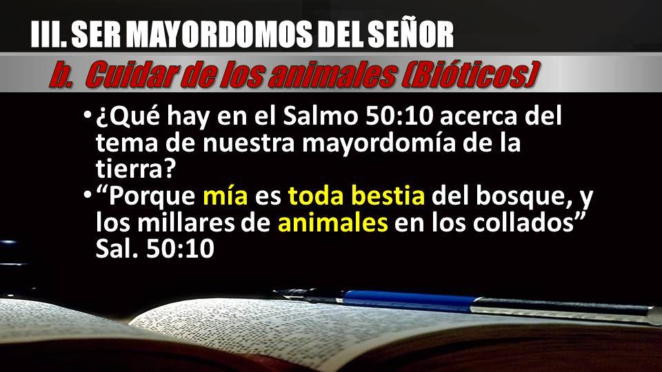 III. SER MAYORDOMOS DEL SEÑOR b. Cuidar de los animales (Bióticos)