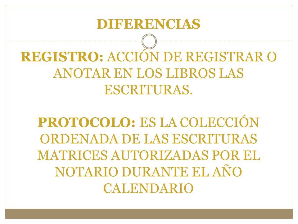 DIFERENCIAS REGISTRO: ACCIÓN DE REGISTRAR O ANOTAR EN LOS LIBROS LAS ESCRITURAS.
