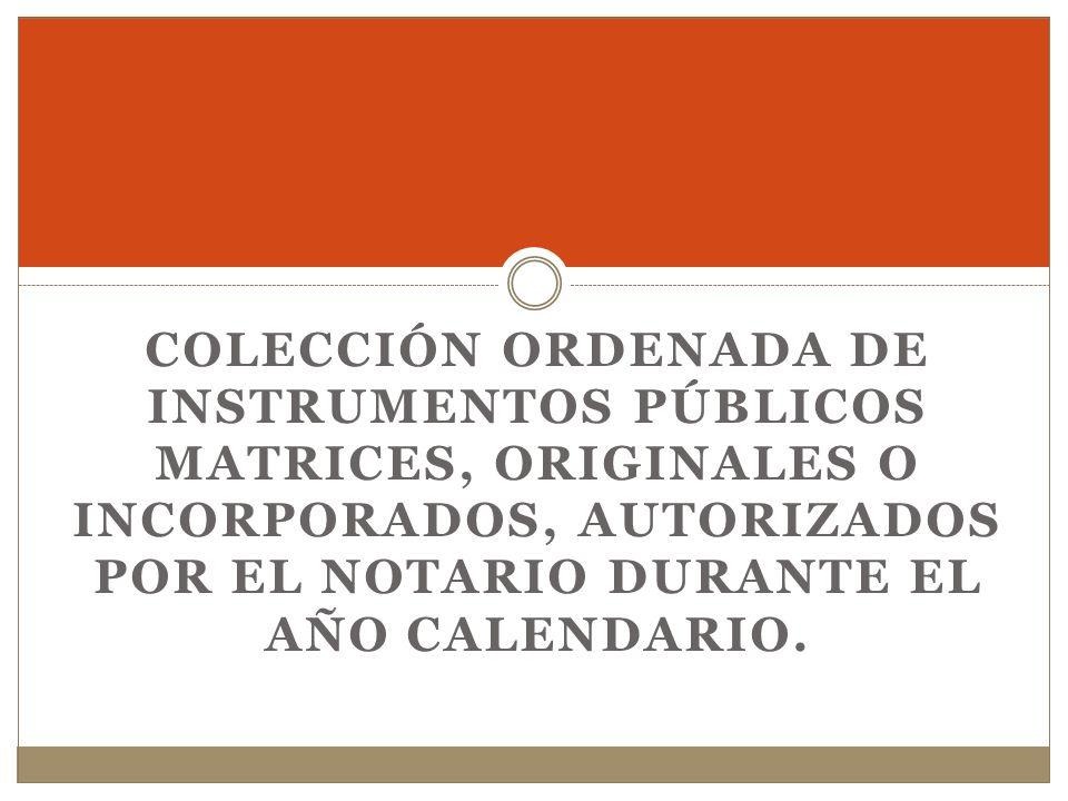 Colección ordenada de instrumentos públicos matrices, originales o incorporados, autorizados por el notario durante el año calendario.