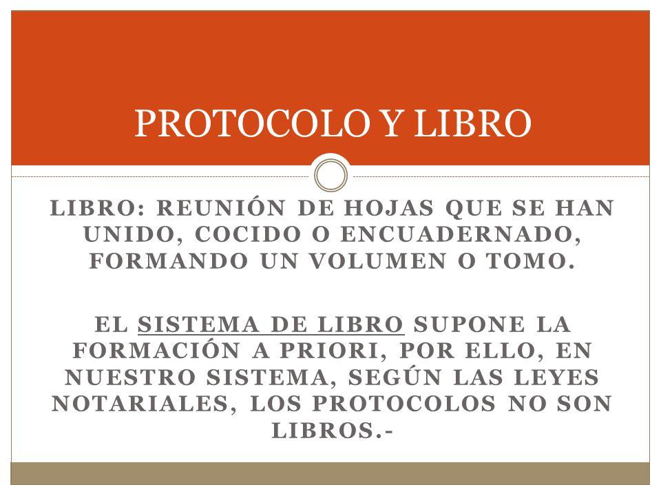 PROTOCOLO Y LIBRO Libro: reunión de hojas que se han unido, cocido o encuadernado, formando un volumen o tomo.