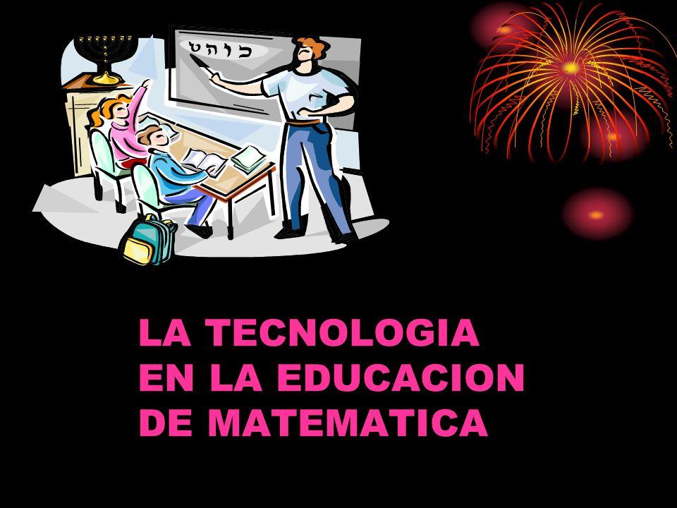 LA TECNOLOGIA EN LA EDUCACION DE MATEMATICA
