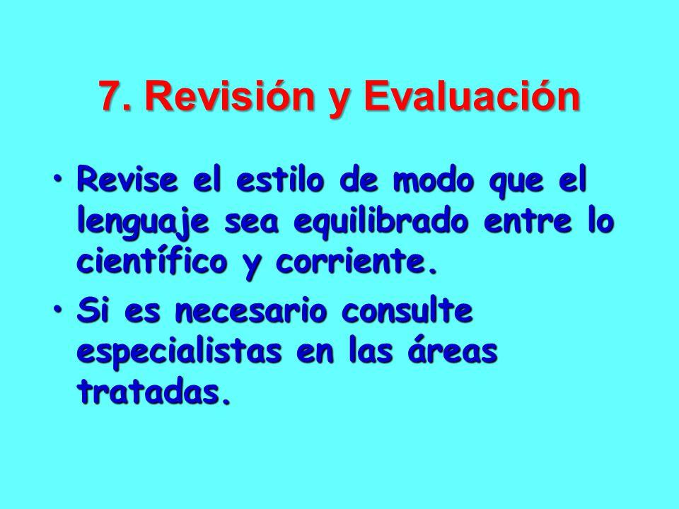 7. Revisión y Evaluación Revise el estilo de modo que el lenguaje sea equilibrado entre lo científico y corriente.