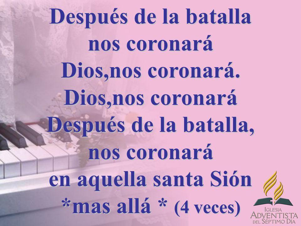 Después de la batalla nos coronará Dios,nos coronará