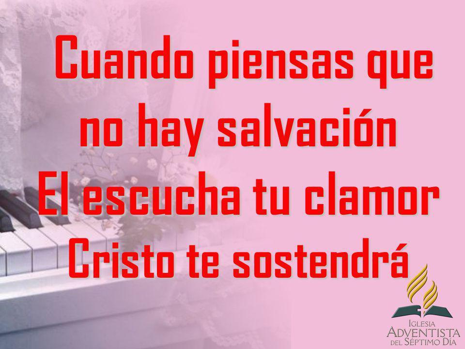 Cuando piensas que no hay salvación El escucha tu clamor Cristo te sostendrá