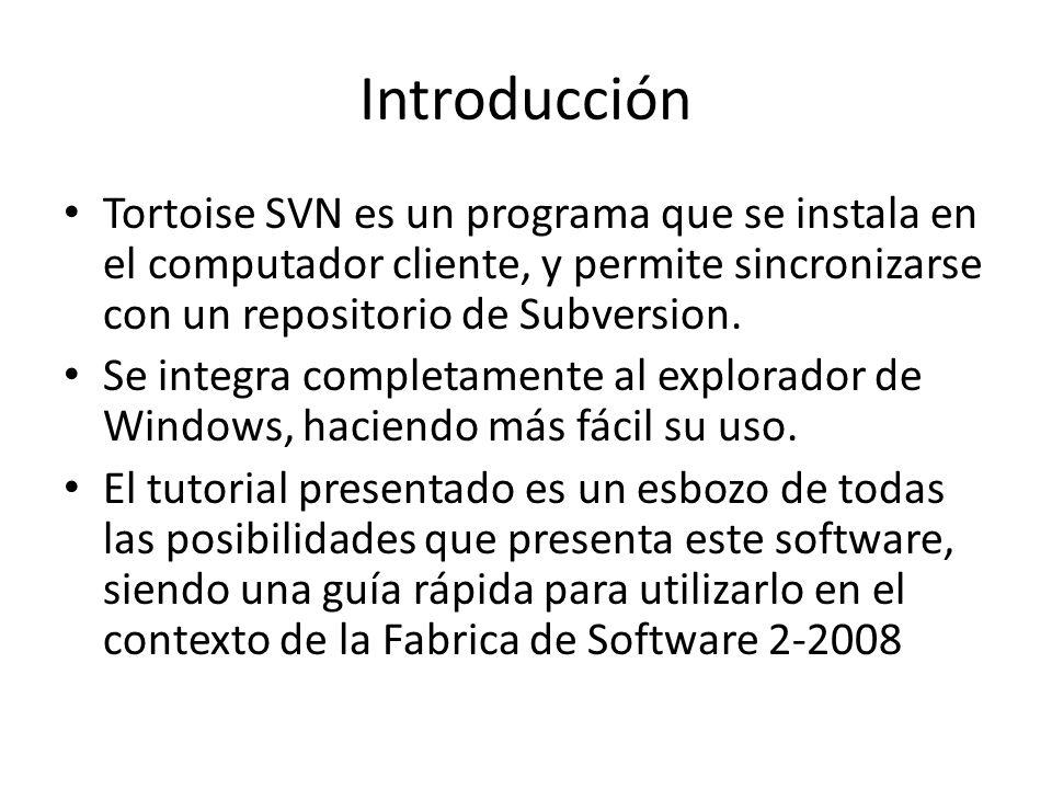 Introducción Tortoise SVN es un programa que se instala en el computador cliente, y permite sincronizarse con un repositorio de Subversion.