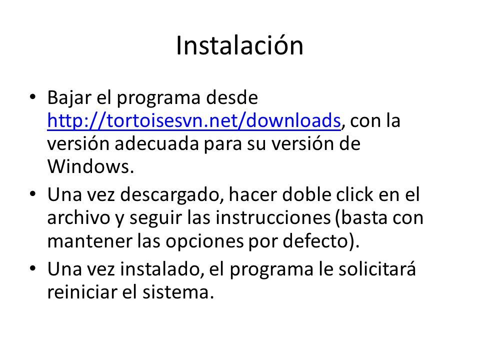 Instalación Bajar el programa desde http://tortoisesvn.net/downloads, con la versión adecuada para su versión de Windows.