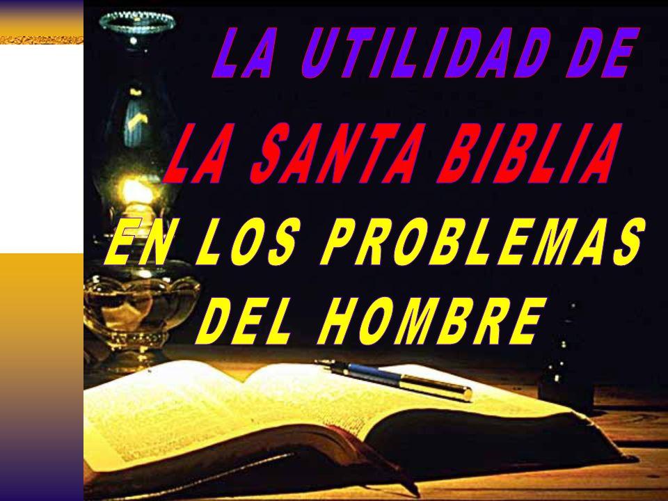 LA UTILIDAD DE LA SANTA BIBLIA EN LOS PROBLEMAS DEL HOMBRE