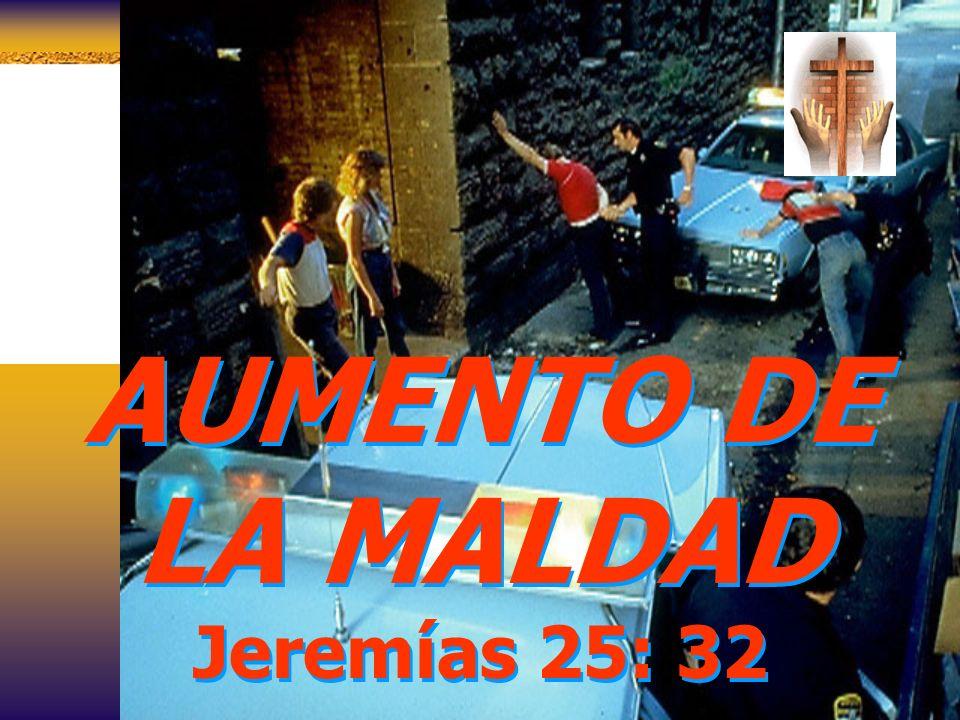 AUMENTO DE LA MALDAD Jeremías 25: 32