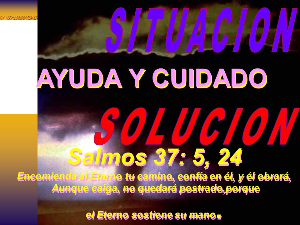 AYUDA Y CUIDADO Salmos 37: 5, 24 SITUACION SOLUCION