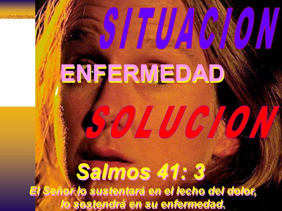ENFERMEDAD Salmos 41: 3 SITUACION SOLUCION