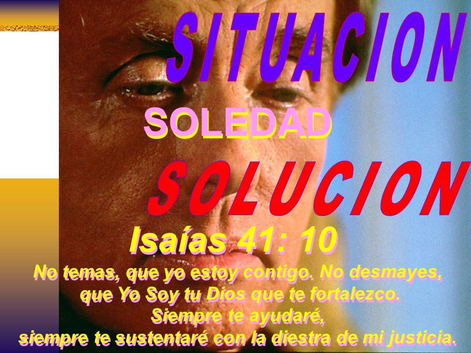 SOLEDAD Isaías 41: 10 SITUACION SOLUCION