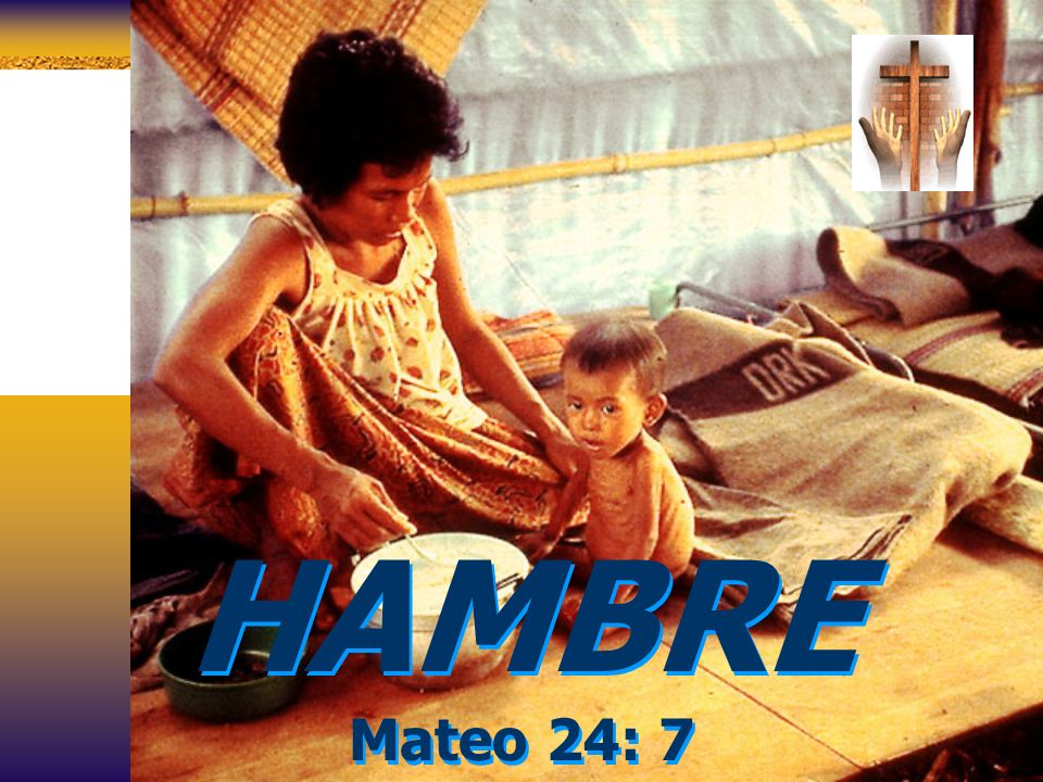 HAMBRE Mateo 24: 7
