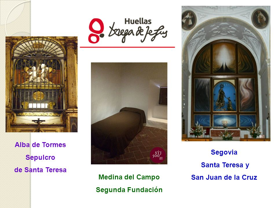 Alba de Tormes Sepulcro. de Santa Teresa. Segovia. Santa Teresa y. San Juan de la Cruz. Medina del Campo.