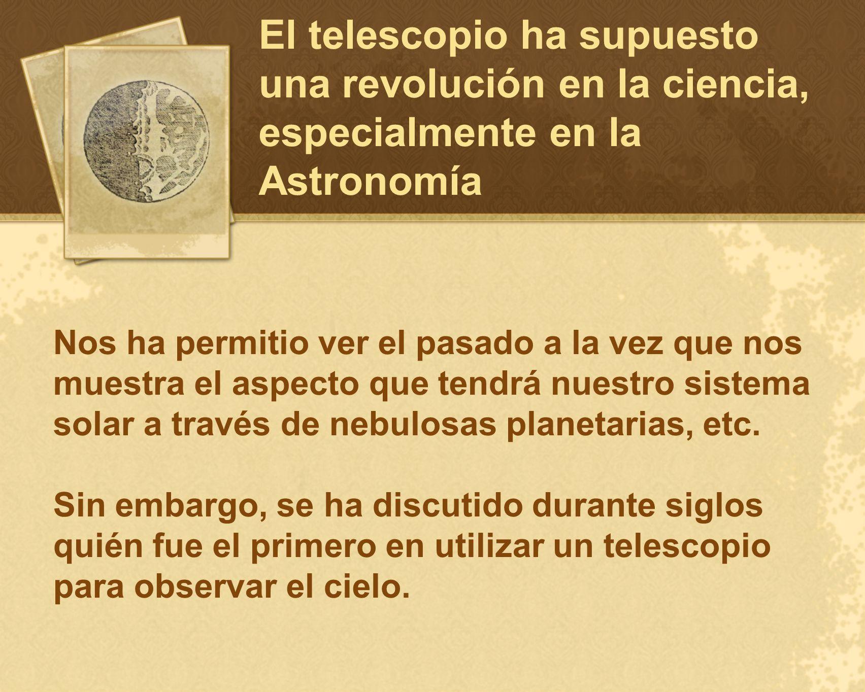 El telescopio ha supuesto una revolución en la ciencia, especialmente en la Astronomía