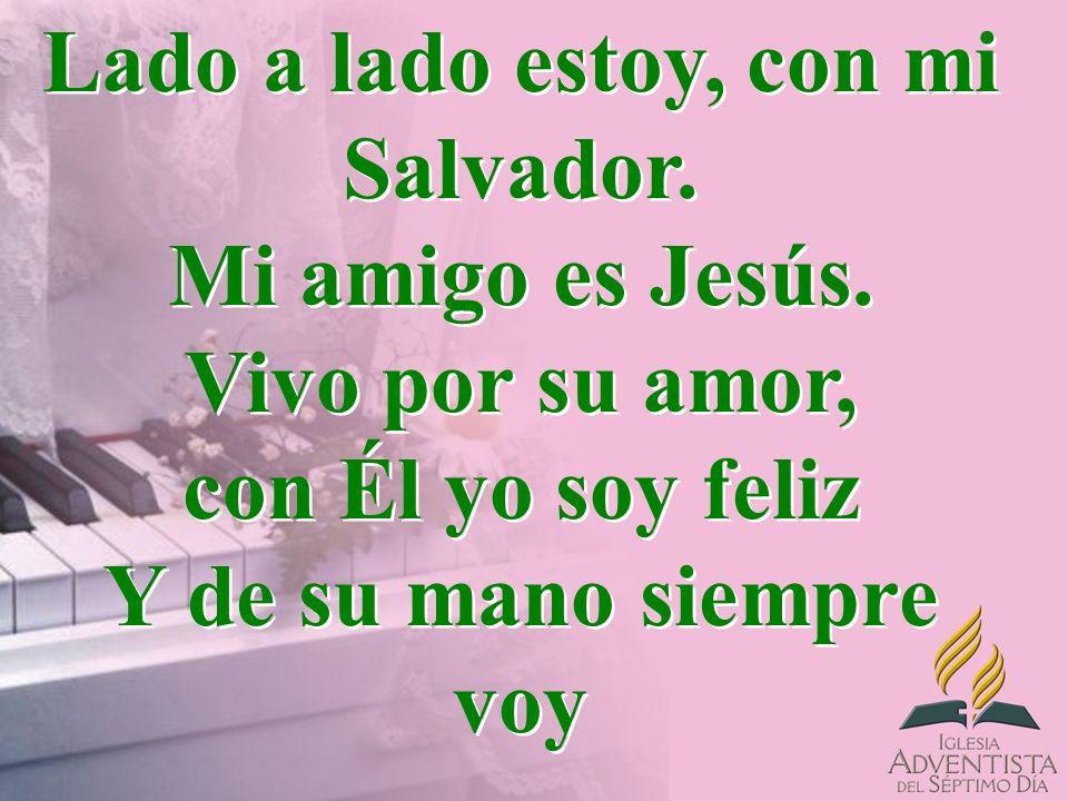Lado a lado estoy, con mi Salvador. Mi amigo es Jesús