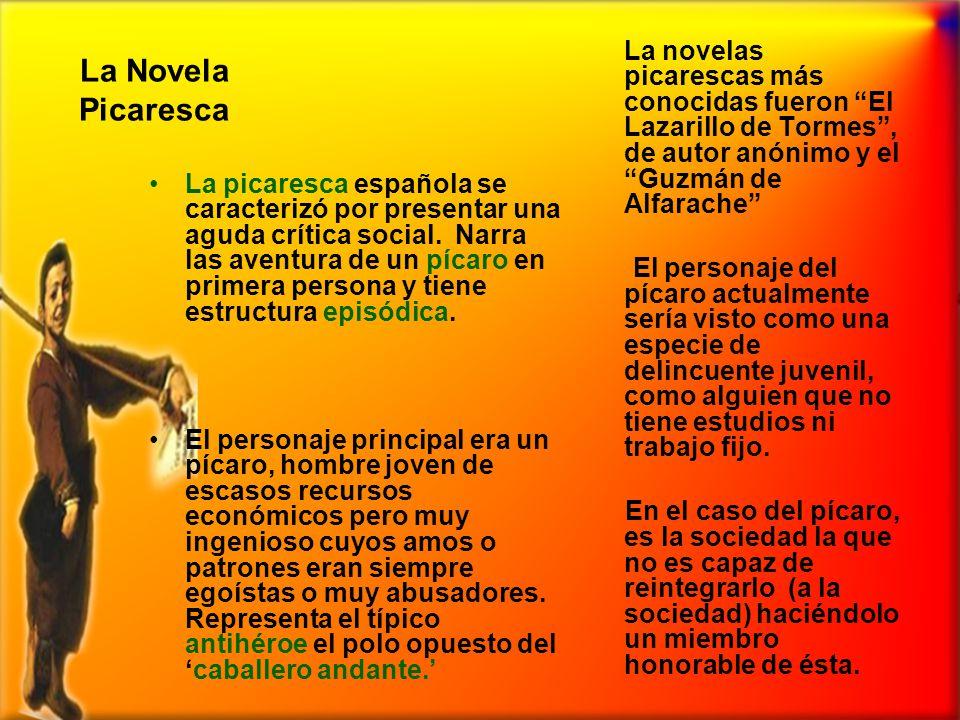 La Novela Picaresca La novelas picarescas más conocidas fueron El Lazarillo de Tormes , de autor anónimo y el Guzmán de Alfarache
