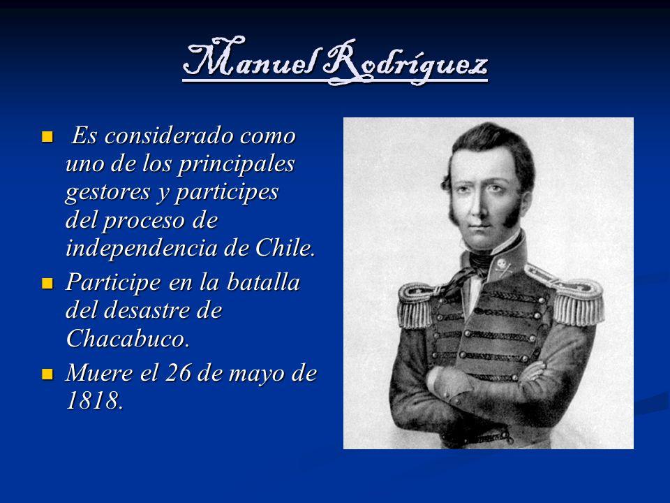 Manuel Rodríguez Es considerado como uno de los principales gestores y participes del proceso de independencia de Chile.