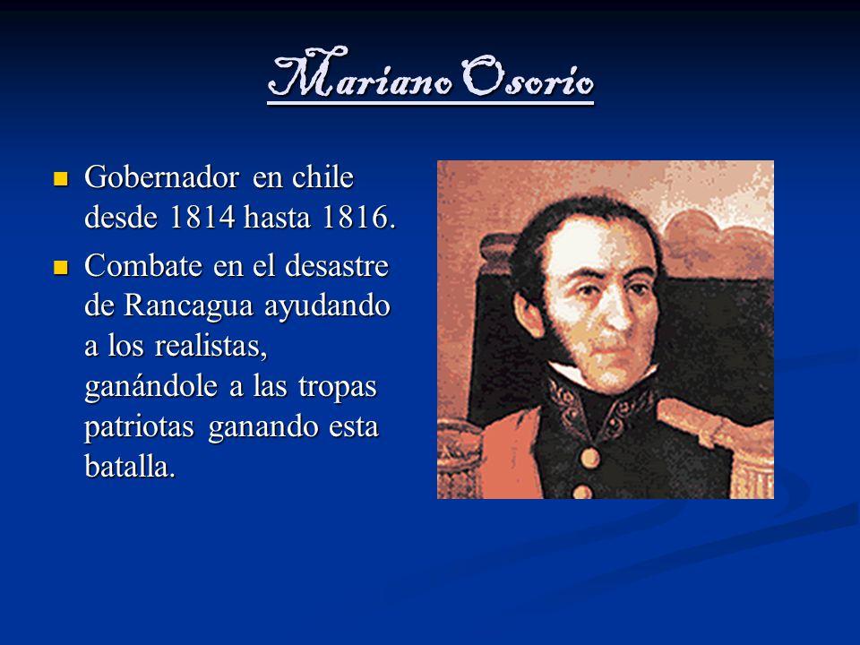 Mariano Osorio Gobernador en chile desde 1814 hasta 1816.