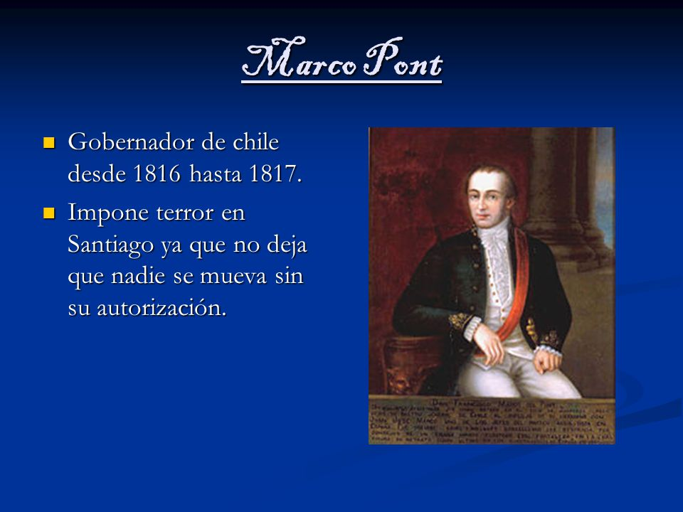 Marco Pont Gobernador de chile desde 1816 hasta 1817.