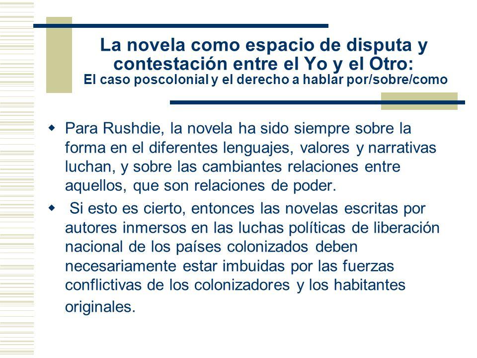 La novela como espacio de disputa y contestación entre el Yo y el Otro: El caso poscolonial y el derecho a hablar por/sobre/como
