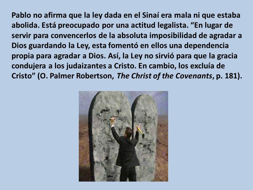Pablo no afirma que la ley dada en el Sinaí era mala ni que estaba abolida.