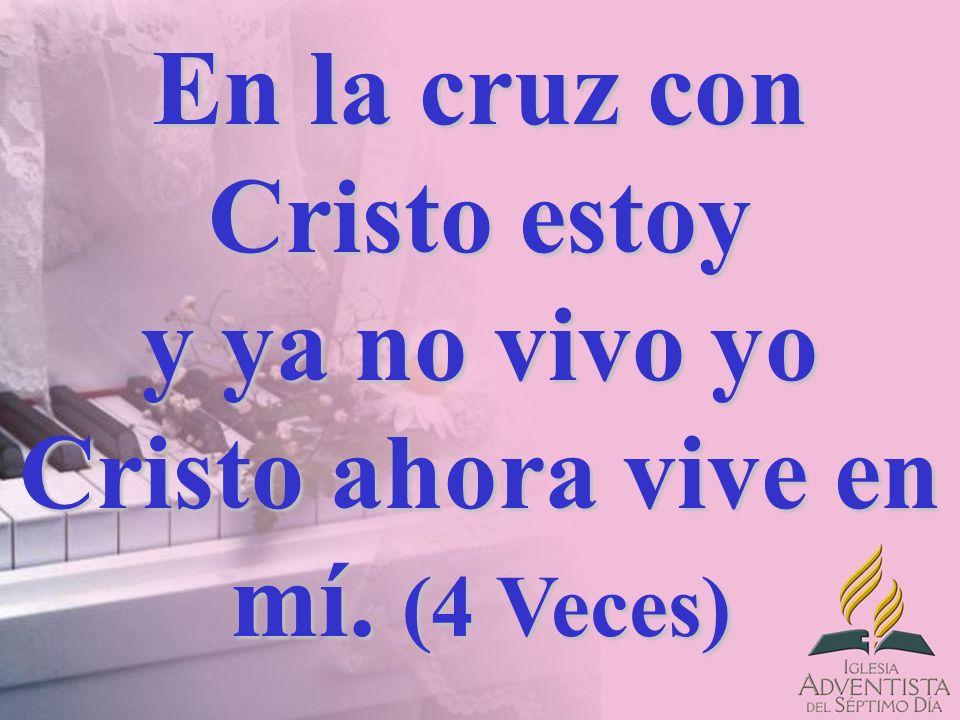 En la cruz con Cristo estoy y ya no vivo yo Cristo ahora vive en mí