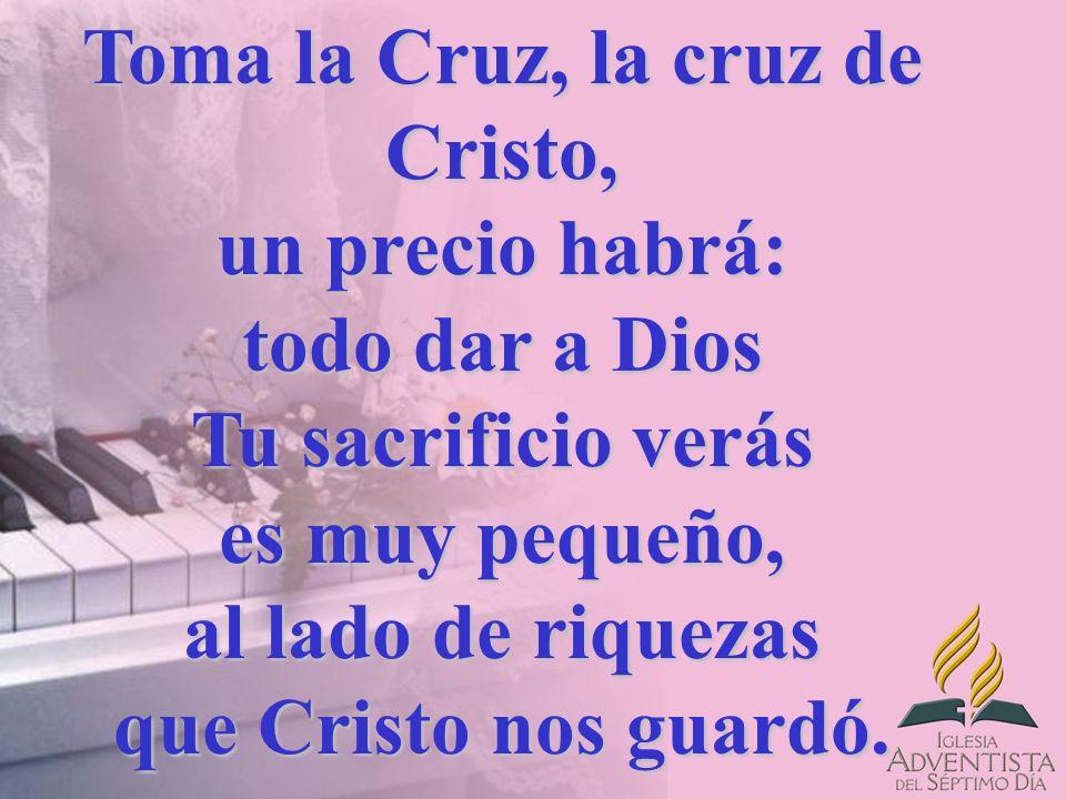 Toma la Cruz, la cruz de Cristo, un precio habrá: todo dar a Dios